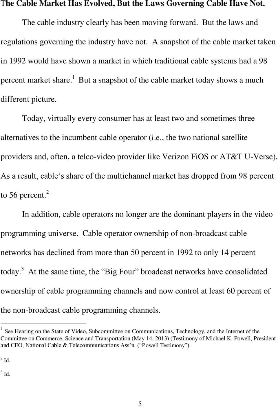 1 But a snapshot of the cable market today shows a much different picture. Today, virtually every consumer has at least two and sometimes three alternatives to the incumbent cable operator (i.e., the two national satellite providers and, often, a telco-video provider like Verizon FiOS or AT&T U-Verse).