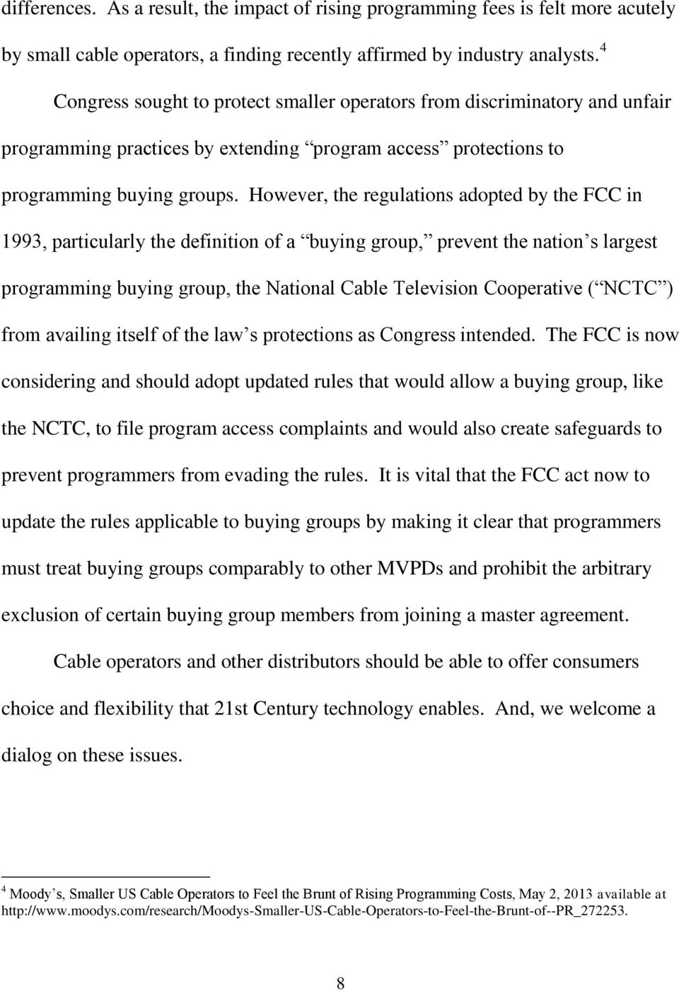 However, the regulations adopted by the FCC in 1993, particularly the definition of a buying group, prevent the nation s largest programming buying group, the National Cable Television Cooperative (
