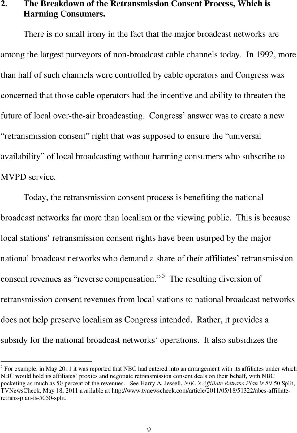 In 1992, more than half of such channels were controlled by cable operators and Congress was concerned that those cable operators had the incentive and ability to threaten the future of local