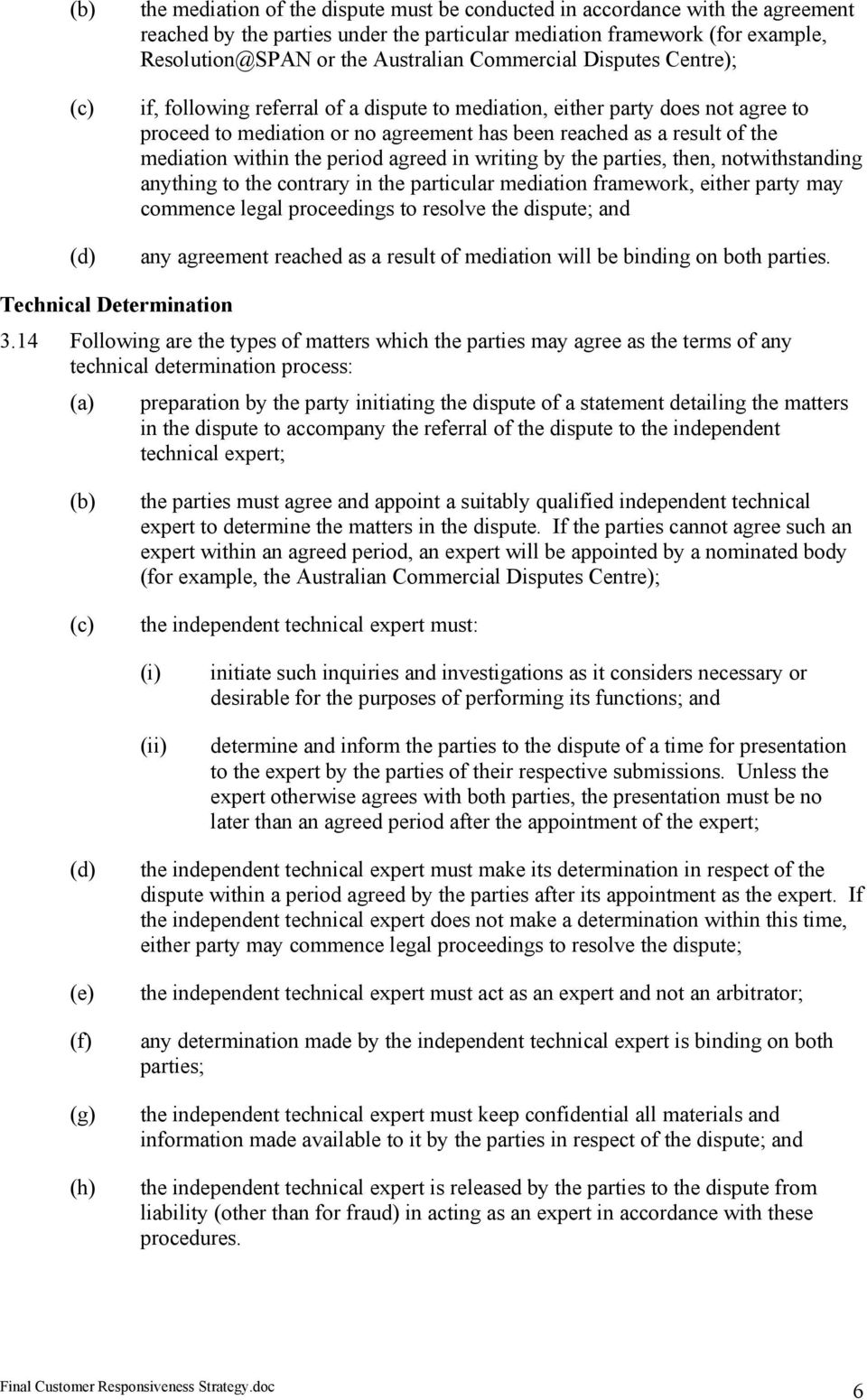 the period agreed in writing by the parties, then, notwithstanding anything to the contrary in the particular mediation framework, either party may commence legal proceedings to resolve the dispute;