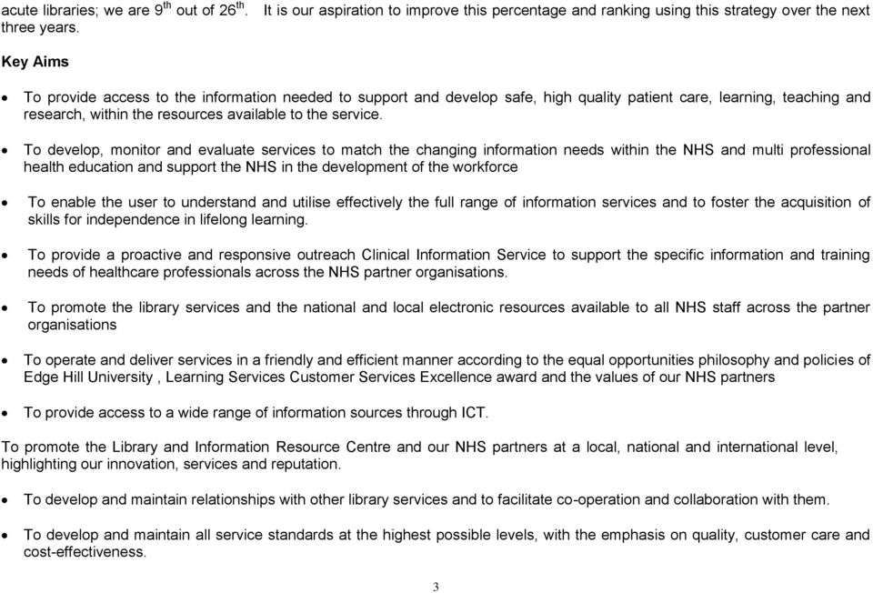 To develop, monitor and evaluate services to match the changing information needs within the NHS and multi professional health education and support the NHS in the development of the workforce To