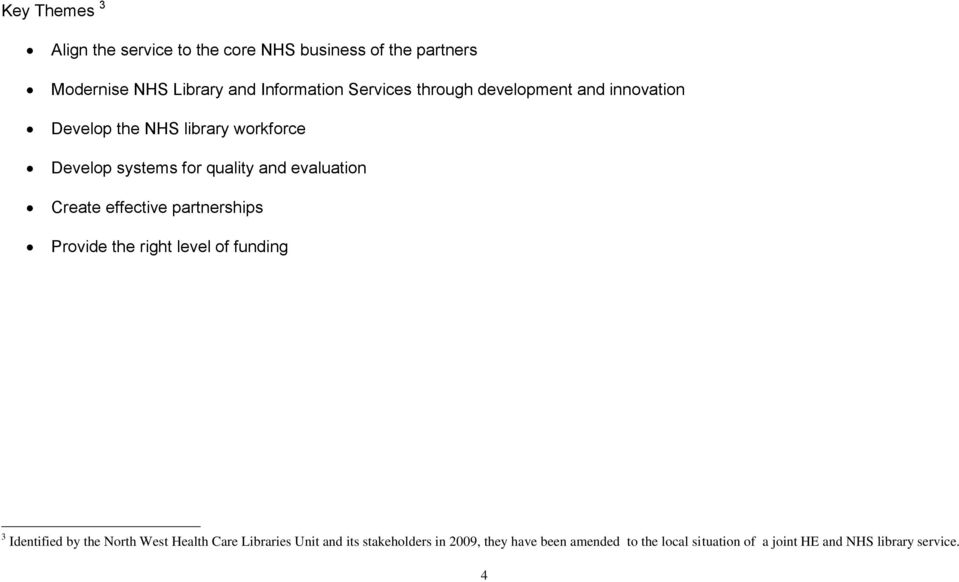 evaluation Create effective partnerships Provide the right level of funding 3 Identified by the North West Health