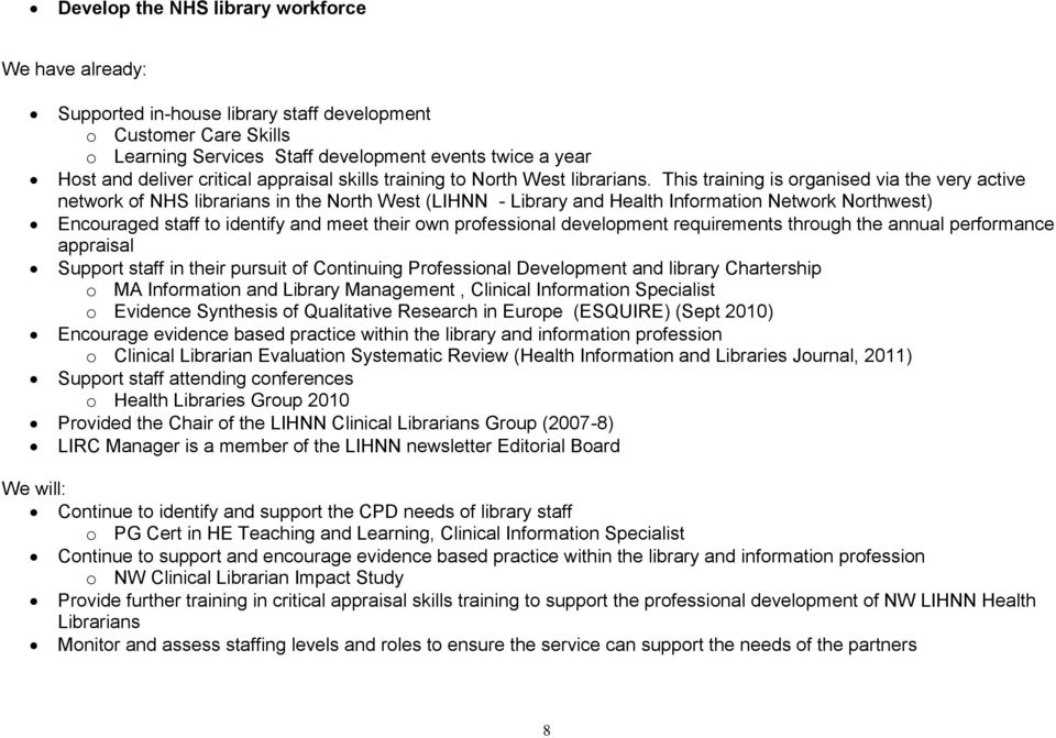 This training is organised via the very active network of NHS librarians in the North West (LIHNN - Library and Health Information Network Northwest) Encouraged staff to identify and meet their own