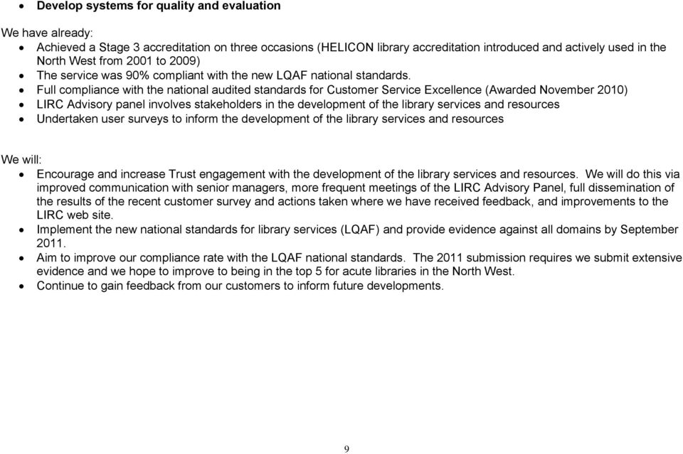 Full compliance with the national audited standards for Customer Service Excellence (Awarded November 2010) LIRC Advisory panel involves stakeholders in the development of the library services and