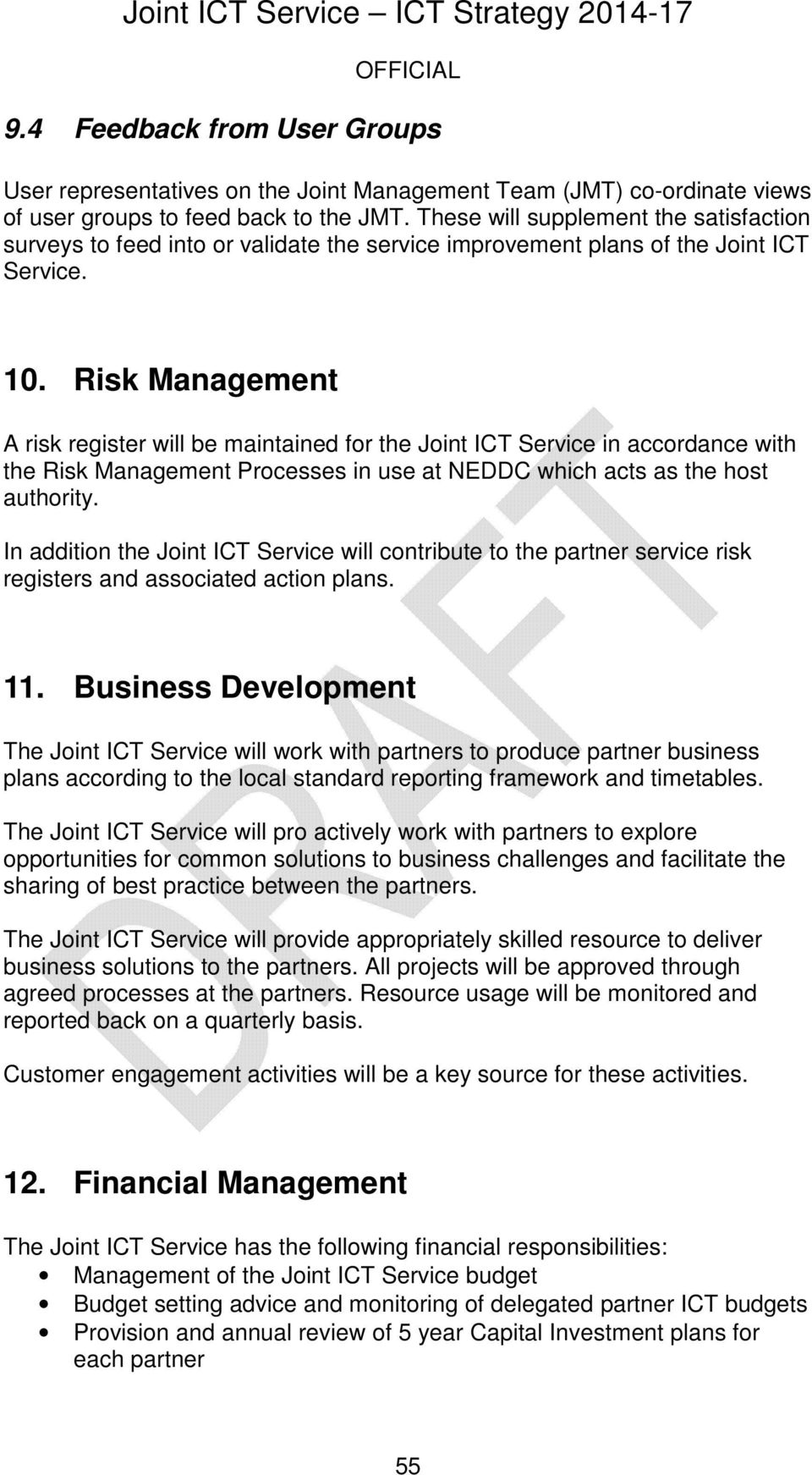 Risk Management A risk register will be maintained for the Joint ICT Service in accordance with the Risk Management Processes in use at NEDDC which acts as the host authority.