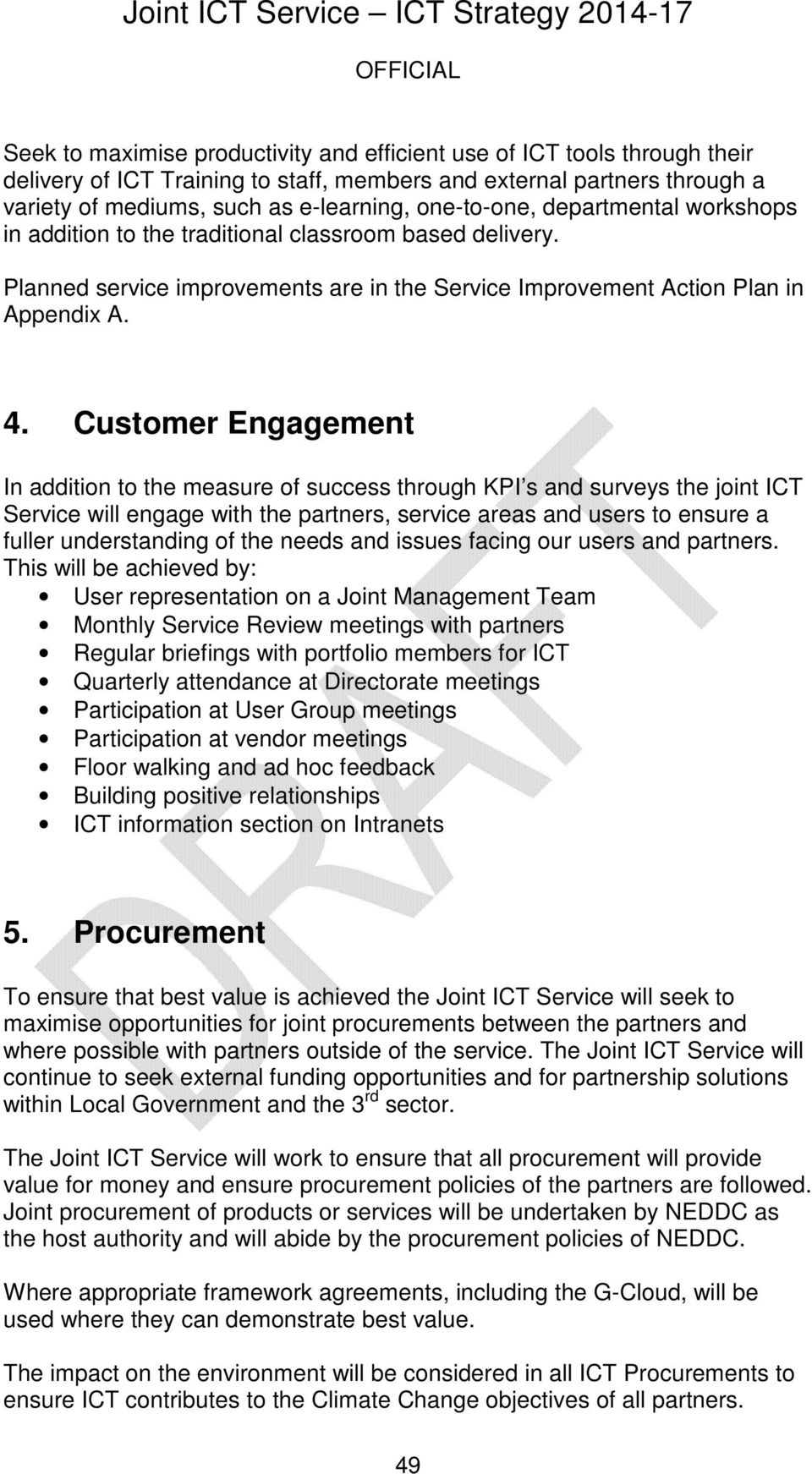 Customer Engagement In addition to the measure of success through KPI s and surveys the joint ICT Service will engage with the partners, service areas and users to ensure a fuller understanding of