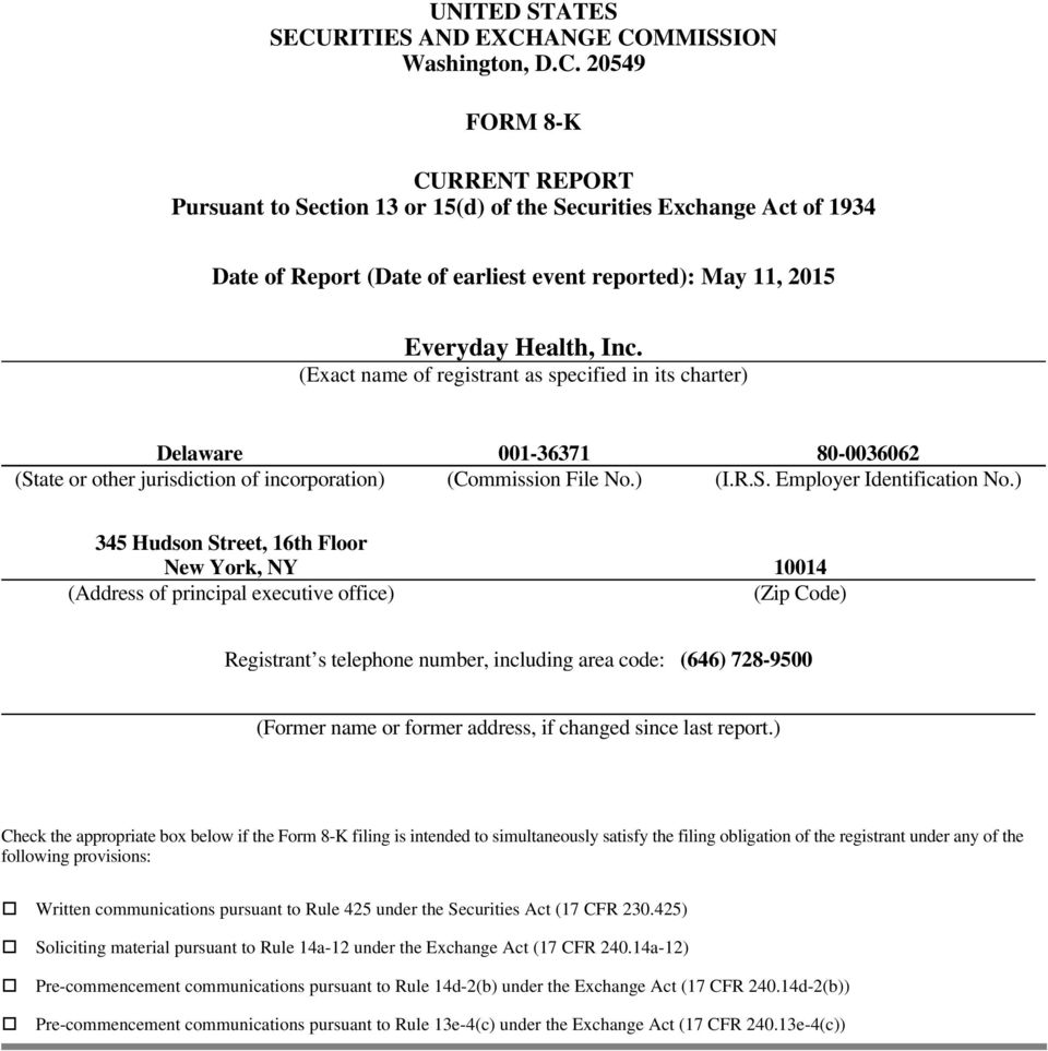 ANGE COMMISSION Washington, D.C. 20549 FORM 8-K CURRENT REPORT Pursuant to Section 13 or 15(d) of the Securities Exchange Act of 1934 Date of Report (Date of earliest event reported): May 11, 2015 Everyday Health, Inc.