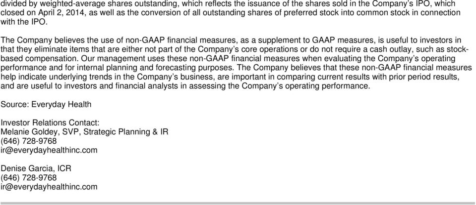 The Company believes the use of non-gaap financial measures, as a supplement to GAAP measures, is useful to investors in that they eliminate items that are either not part of the Company s core
