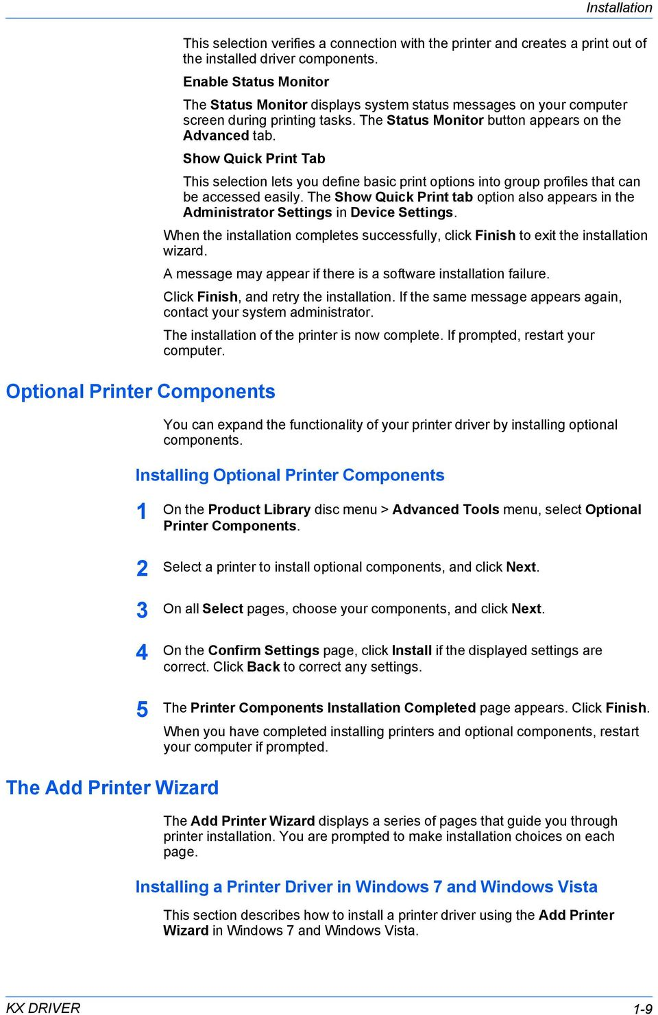 Show Quick Print Tab Optional Printer Components This selection lets you define basic print options into group profiles that can be accessed easily.