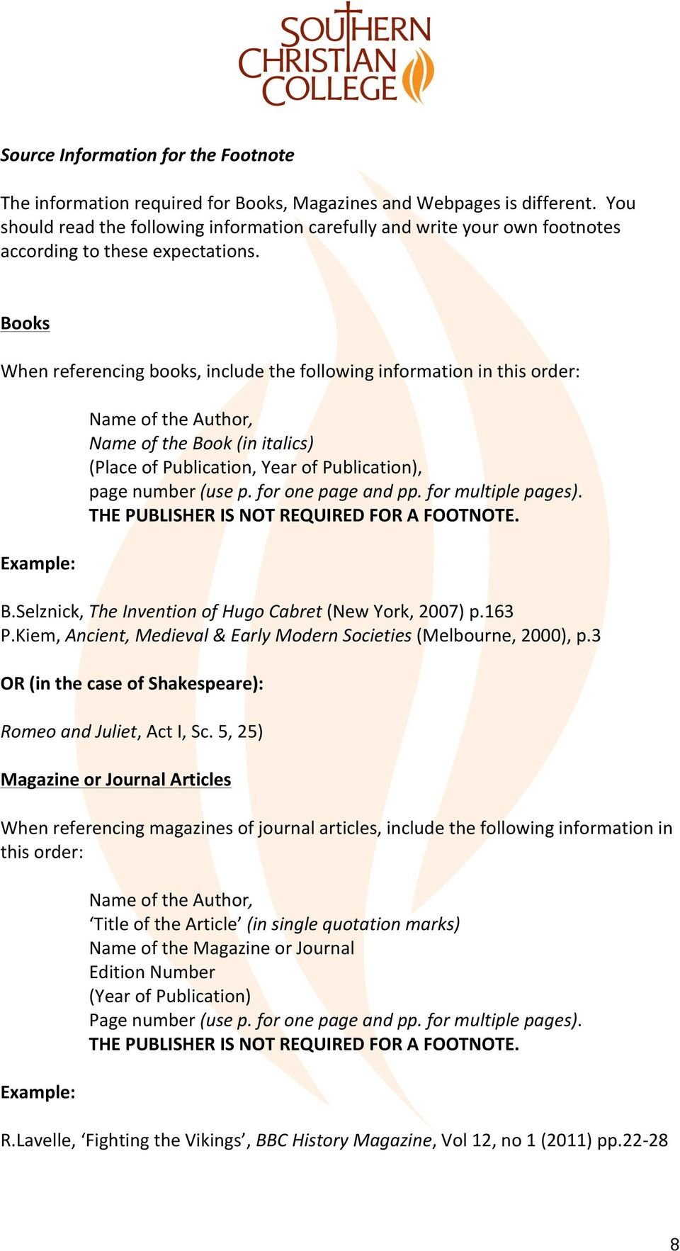 Books When referencing books, include the following information in this order: Example: Name of the Author, Name of the Book (in italics) (Place of Publication, Year of Publication), page number (use