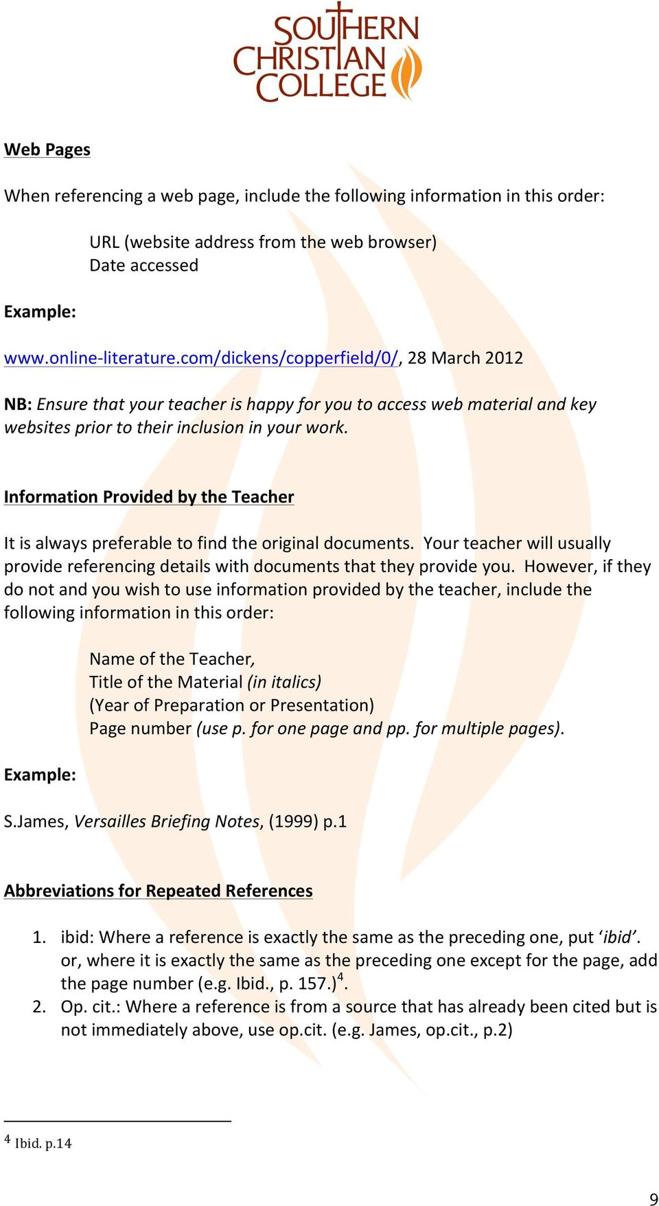 Information Provided by the Teacher It is always preferable to find the original documents. Your teacher will usually provide referencing details with documents that they provide you.