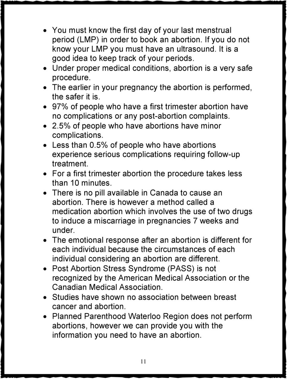 97% of people who have a first trimester abortion have no complications or any post-abortion complaints. 2.5% of people who have abortions have minor complications. Less than 0.