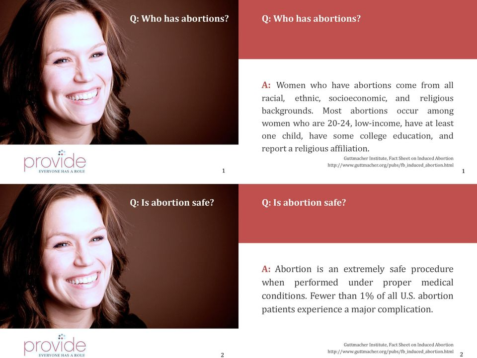Guttmacher Institute, Fact Sheet on Induced Abortion http://www.guttmacher.org/pubs/ b_induced_abortion.html 1 Q: Is abortion safe?