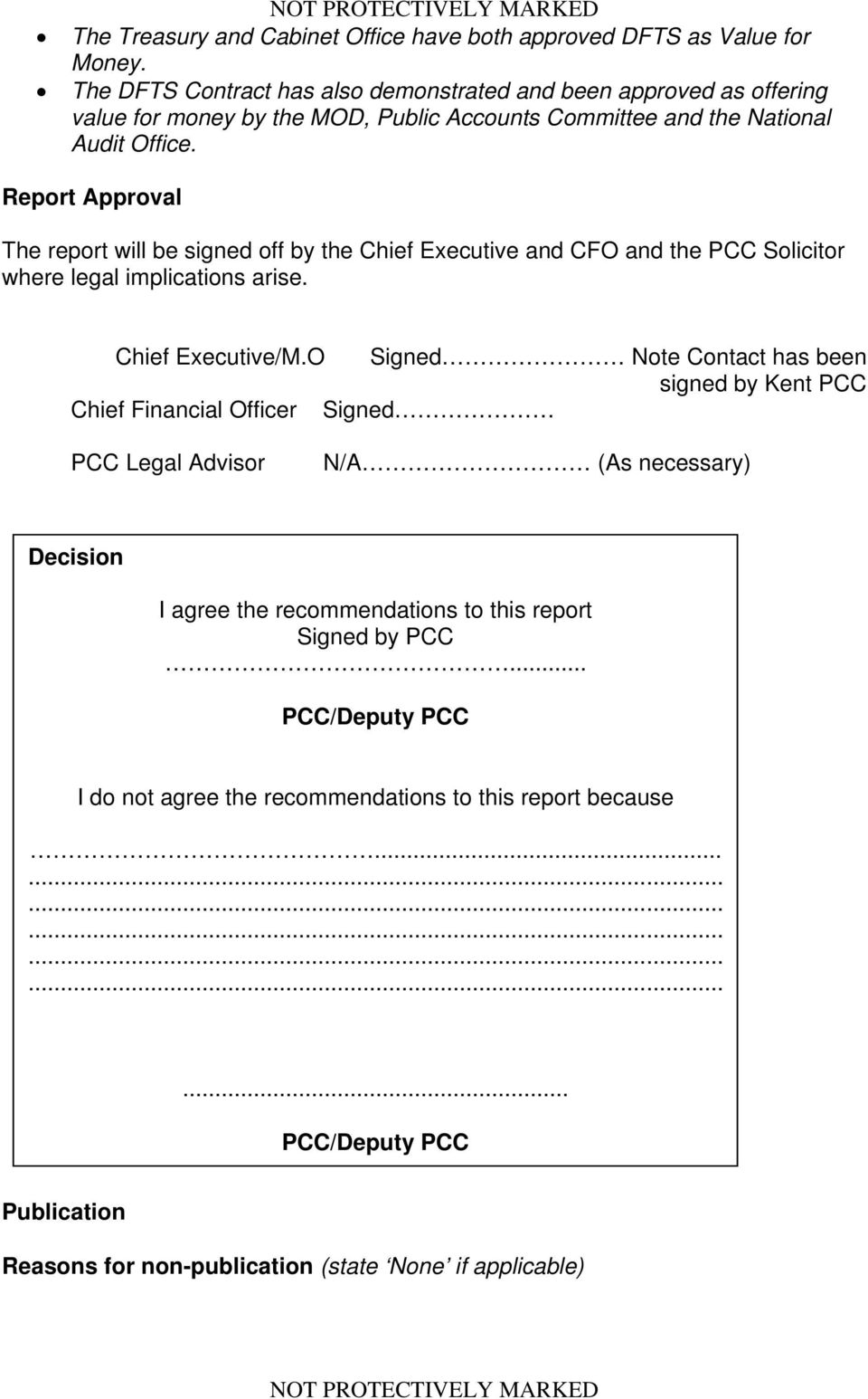 Report Approval The report will be signed off by the Chief Executive and CFO and the PCC Solicitor where legal implications arise. Chief Executive/M.