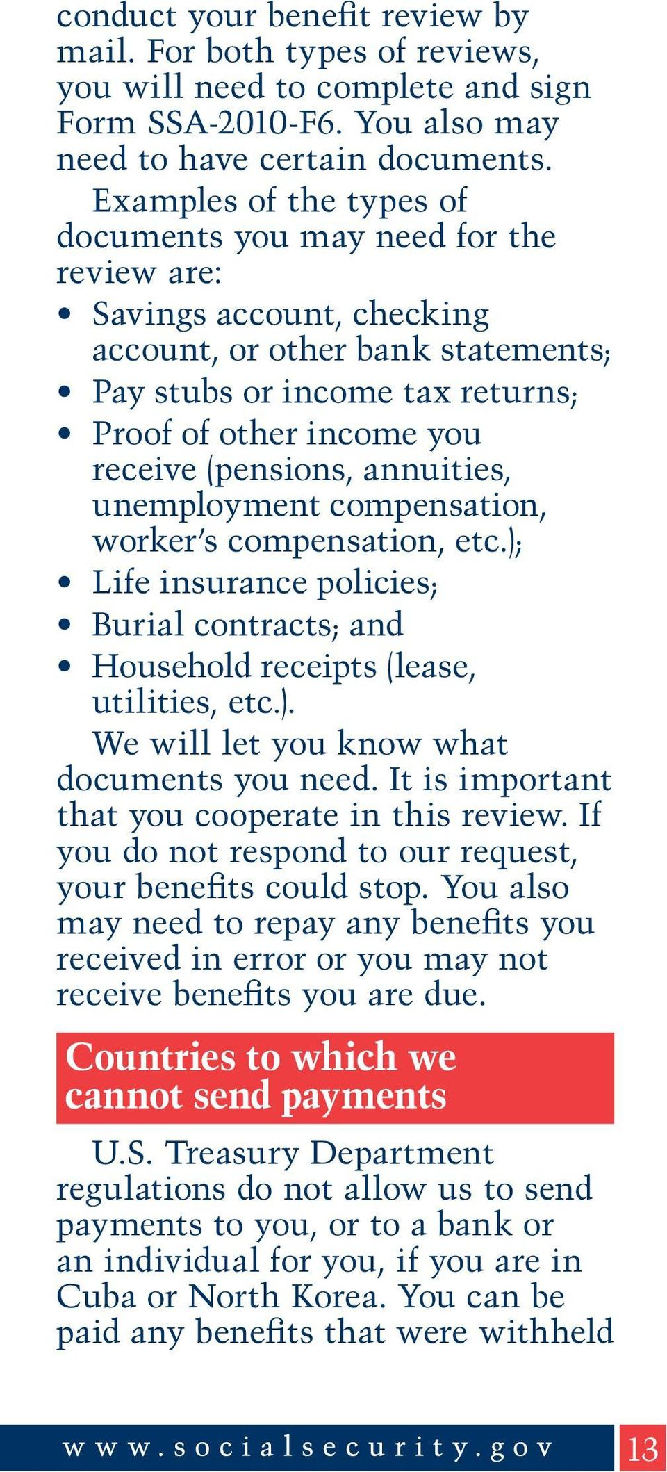 (pensions, annuities, unemployment compensation, worker s compensation, etc.); Life insurance policies; Burial contracts; and Household receipts (lease, utilities, etc.). We will let you know what documents you need.
