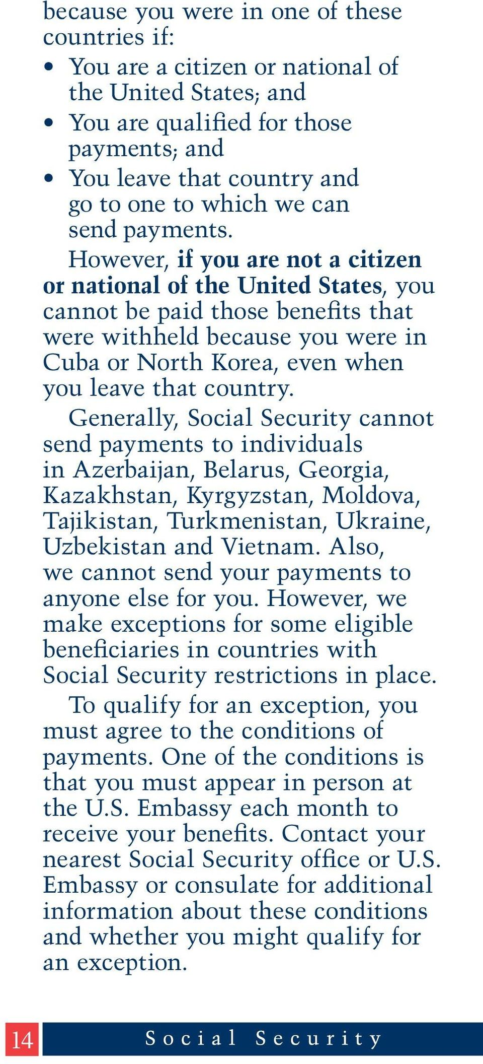 However, if you are not a citizen or national of the United States, you cannot be paid those benefits that were withheld because you were in Cuba or North Korea, even when you leave that country.