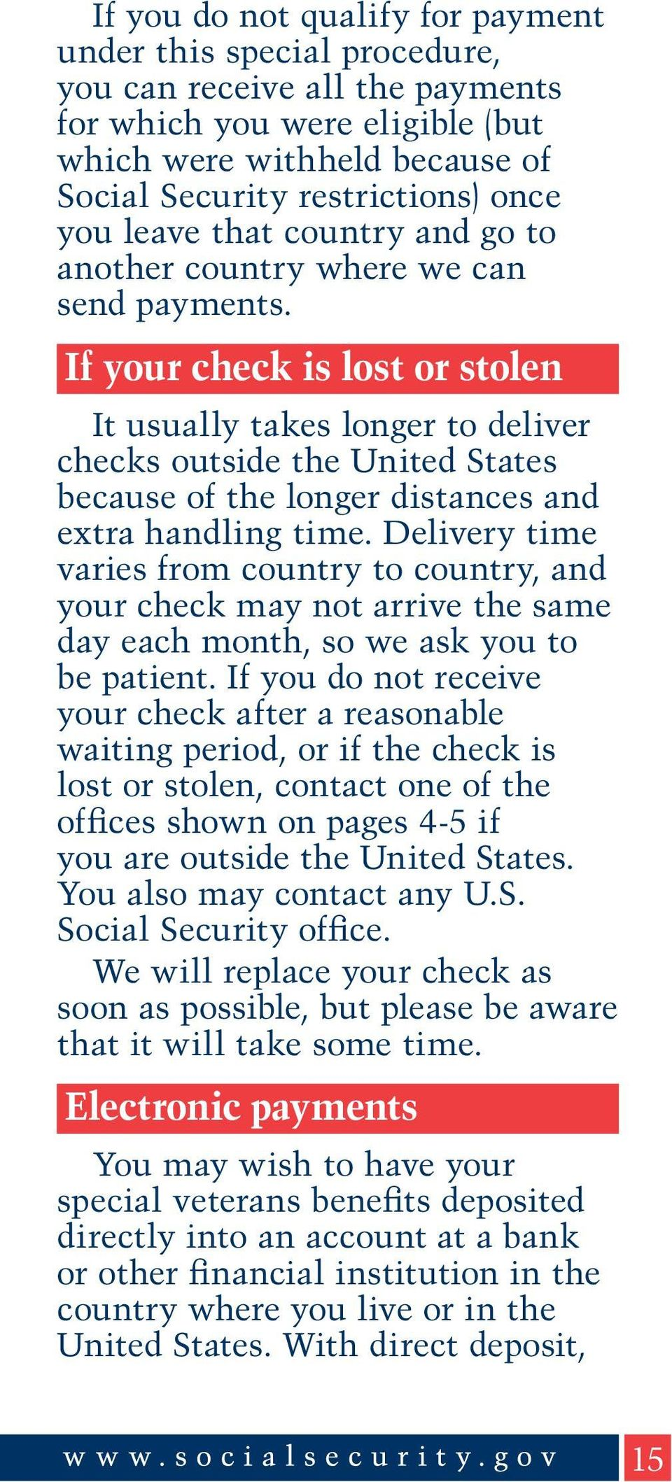 If your check is lost or stolen It usually takes longer to deliver checks outside the United States because of the longer distances and extra handling time.