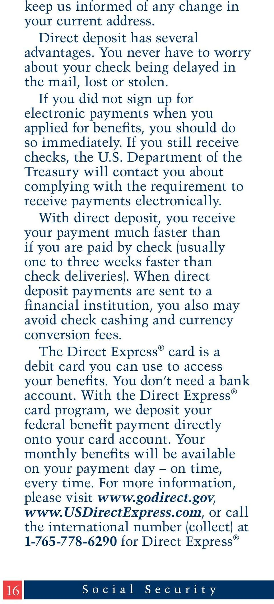 Department of the Treasury will contact you about complying with the requirement to receive payments electronically.