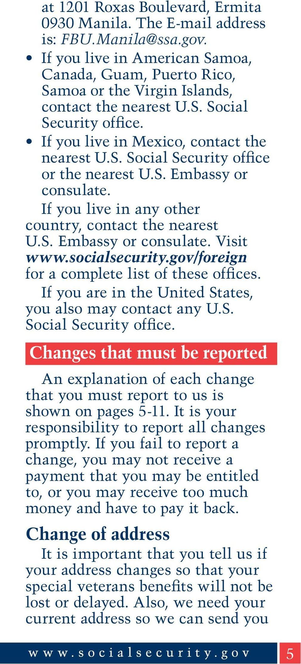 socialsecurity.gov/foreign for a complete list of these offices. If you are in the United States, you also may contact any U.S. Social Security office.