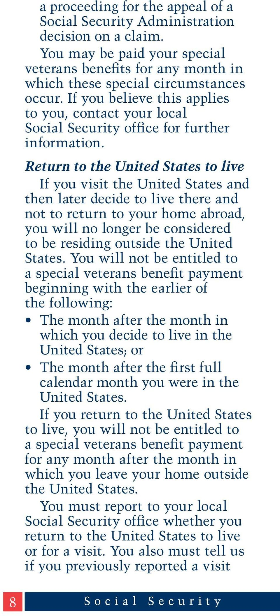 Return to the United States to live If you visit the United States and then later decide to live there and not to return to your home abroad, you will no longer be considered to be residing outside