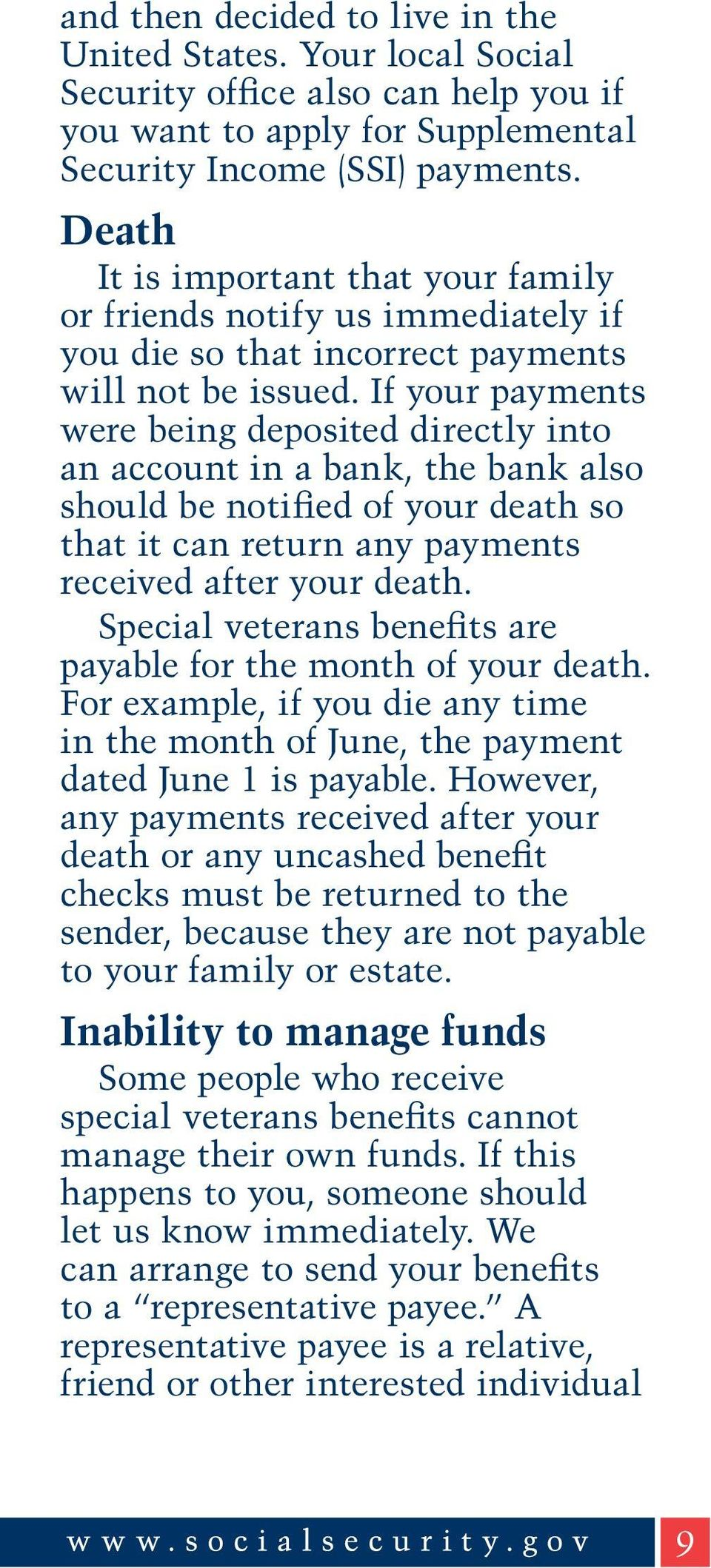 If your payments were being deposited directly into an account in a bank, the bank also should be notified of your death so that it can return any payments received after your death.