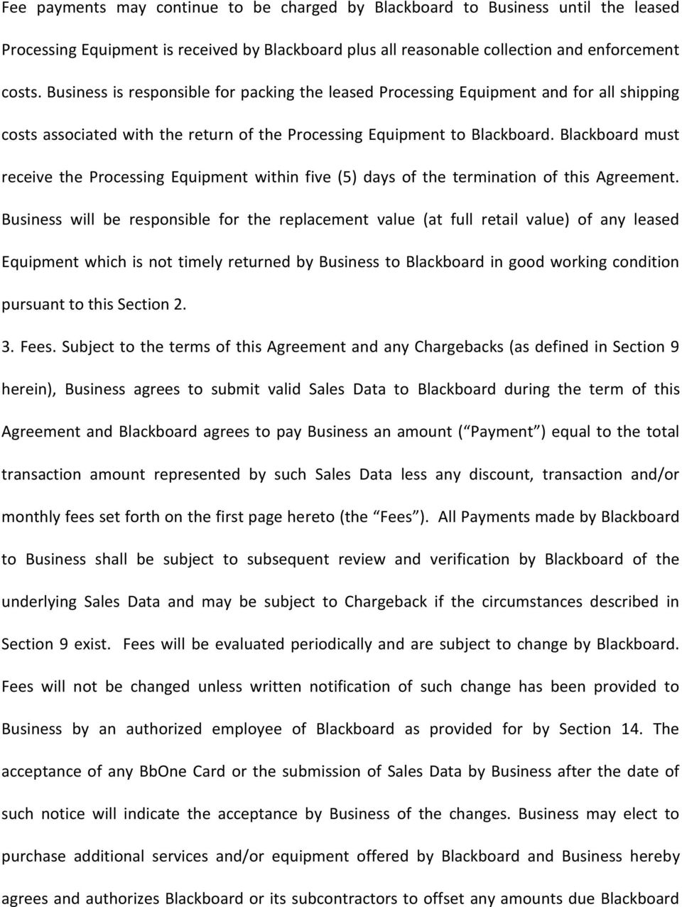 Blackboard must receive the Processing Equipment within five (5) days of the termination of this Agreement.