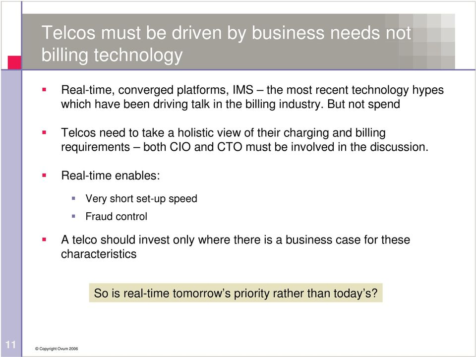 But not spend Telcos need to take a holistic view of their charging and billing requirements both CIO and CTO must be involved in