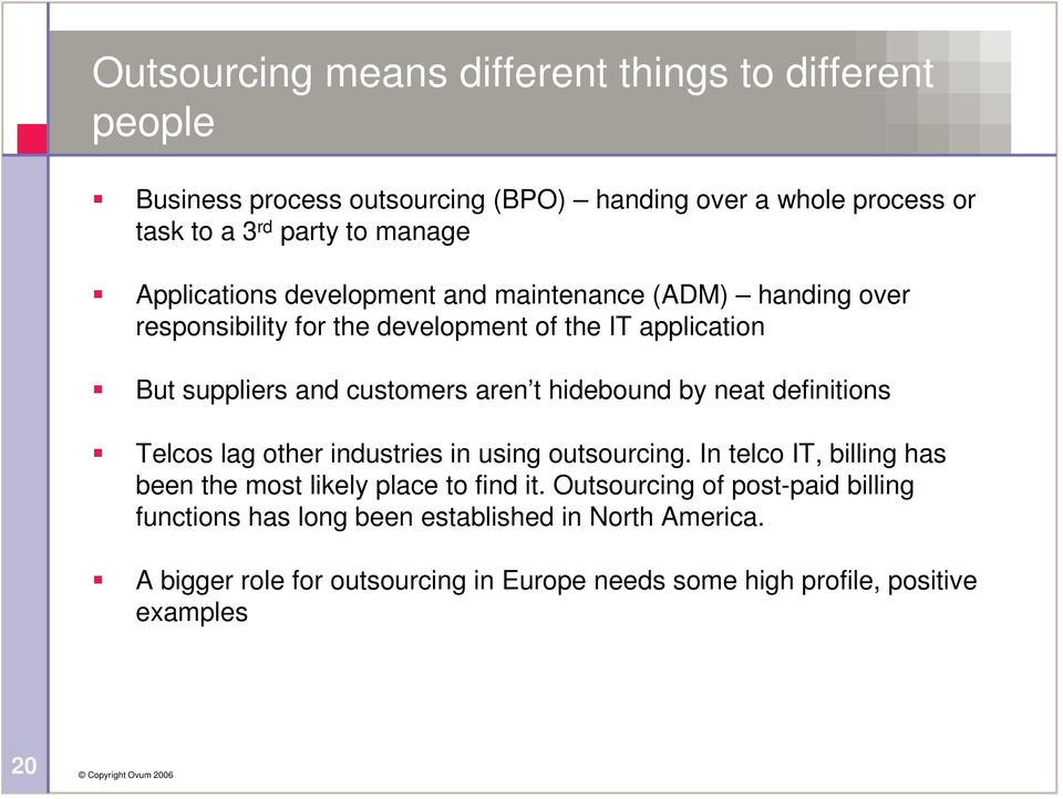 hidebound by neat definitions Telcos lag other industries in using outsourcing. In telco IT, billing has been the most likely place to find it.