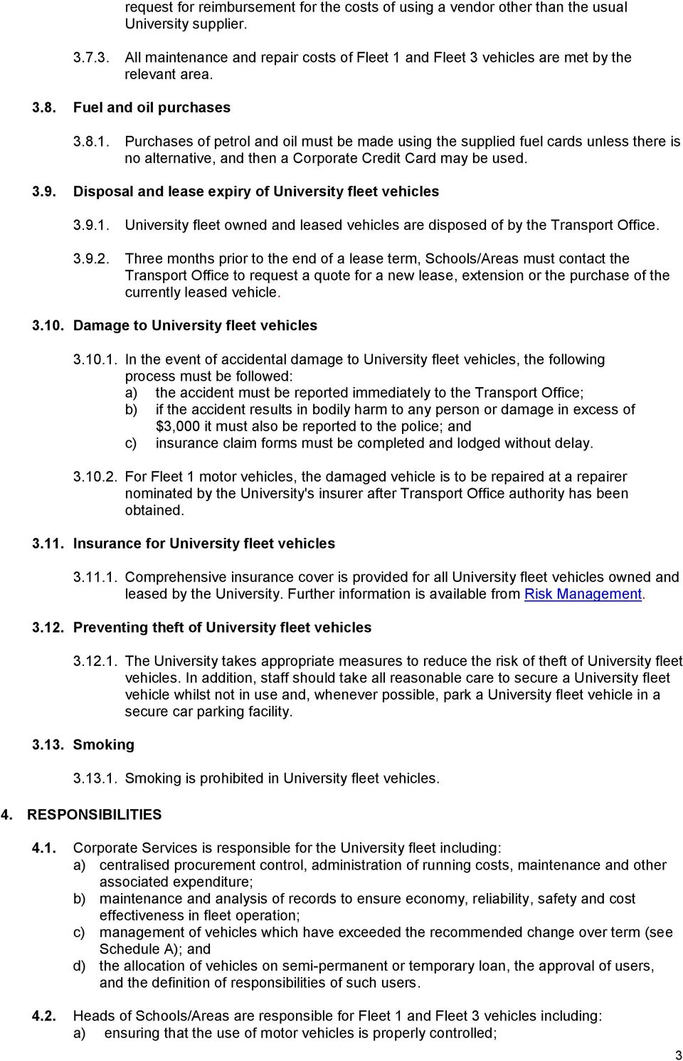 Disposal and lease expiry of University fleet vehicles 3.9.1. University fleet owned and leased vehicles are disposed of by the Transport Office. 3.9.2.