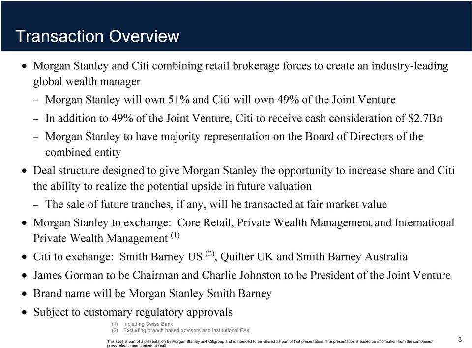 7Bn Morgan Stanley to have majority representation on the Board of Directors of the combined entity Deal structure designed to give Morgan Stanley the opportunity to increase share and Citi the