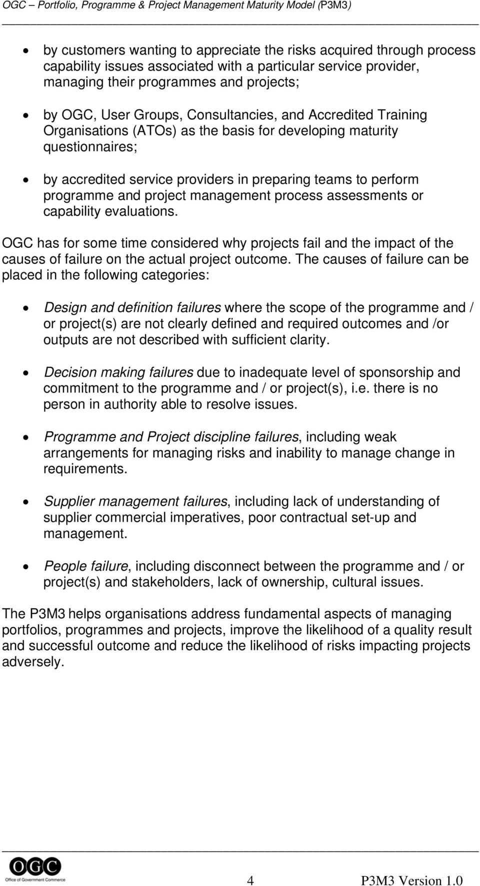 management process assessments or capability evaluations. OGC has for some time considered why projects fail and the impact of the causes of failure on the actual project outcome.
