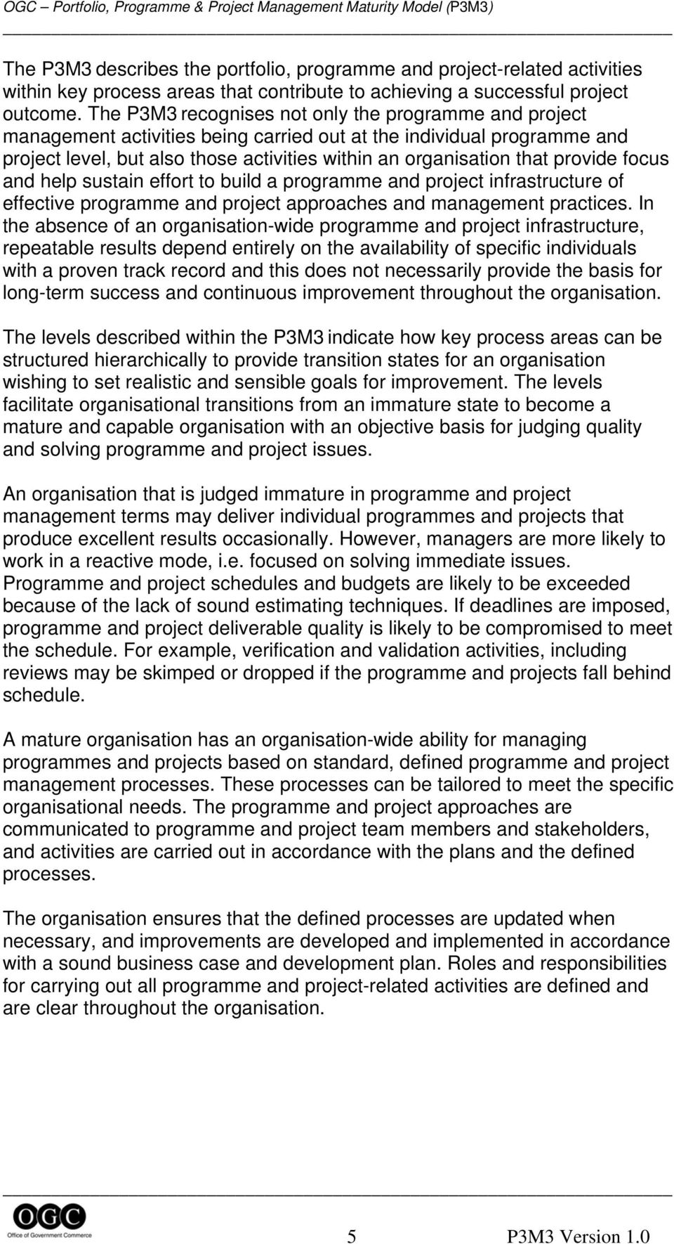 provide focus and help sustain effort to build a programme and project infrastructure of effective programme and project approaches and management practices.