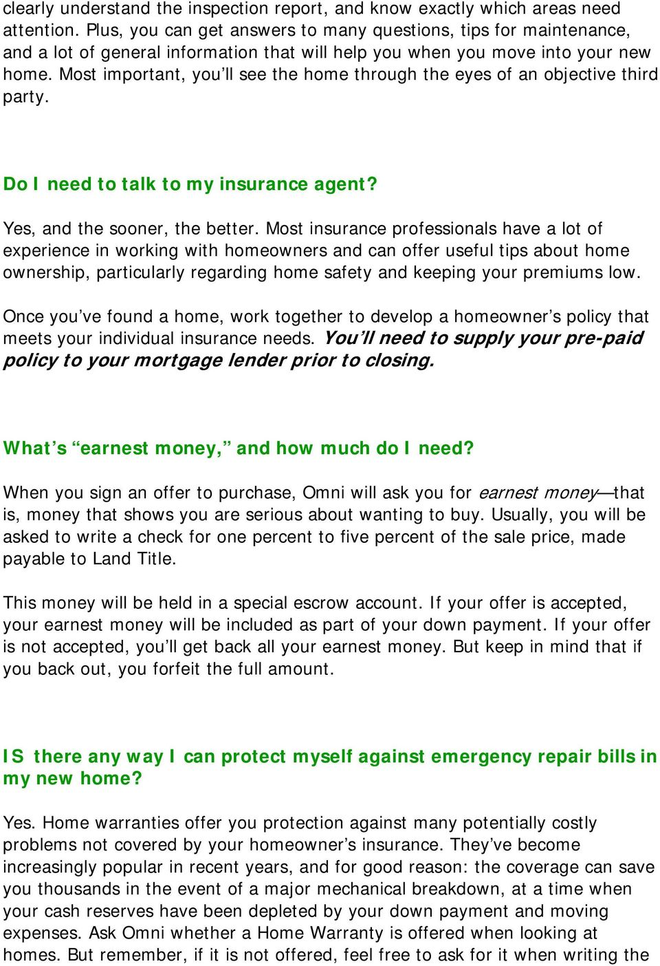Most important, you ll see the home through the eyes of an objective third party. Do I need to talk to my insurance agent? Yes, and the sooner, the better.
