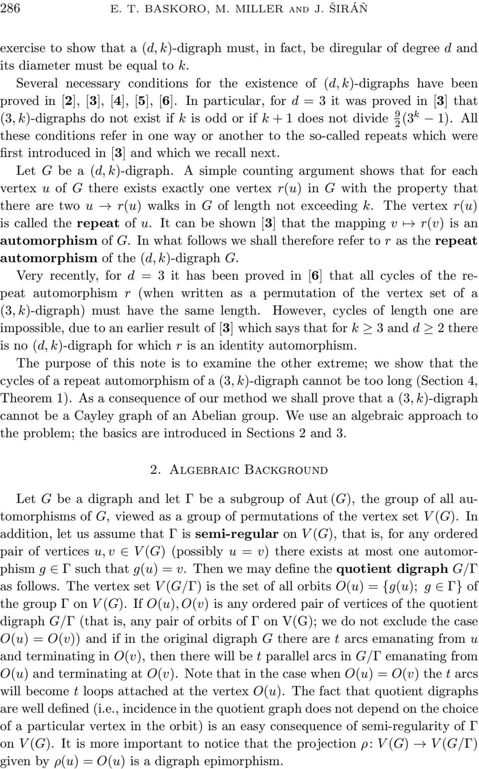 In particular, for d = 3 it was proved in [3] that (3, k)-digraphs do not exist if k is odd or if k + 1 does not divide 9 2 (3k 1).