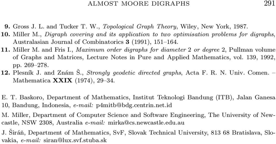 , Maximum order digraphs for diameter 2 or degree 2, Pullman volume of Graphs and Matrices, Lecture Notes in Pure and Applied Mathematics, vol. 139, 1992, pp. 269 278. 12. Plesník J. and Znám Š.