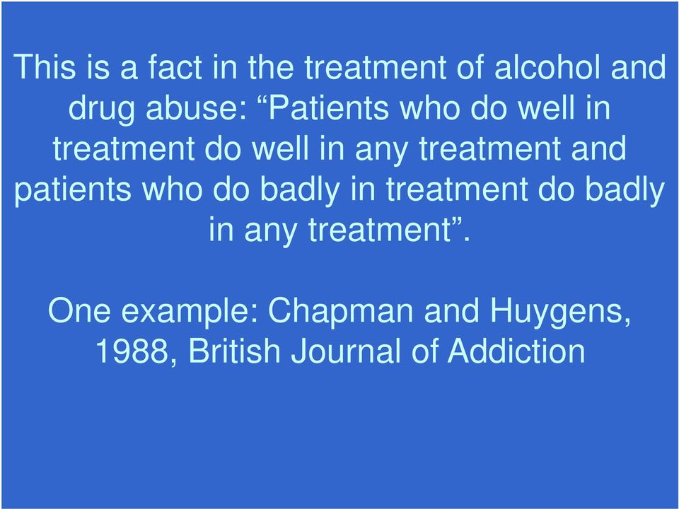 patients who do badly in treatment do badly in any treatment.