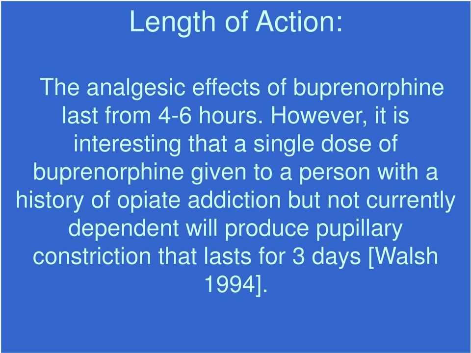 However, it is interesting that a single dose of buprenorphine given to a