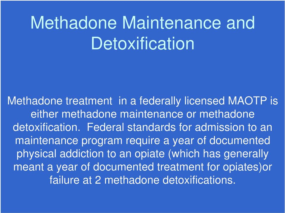 Federal standards for admission to an maintenance program require a year of documented physical