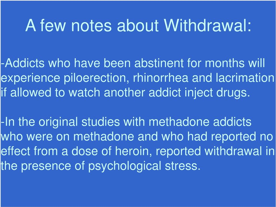 -In the original studies with methadone addicts who were on methadone and who had reported