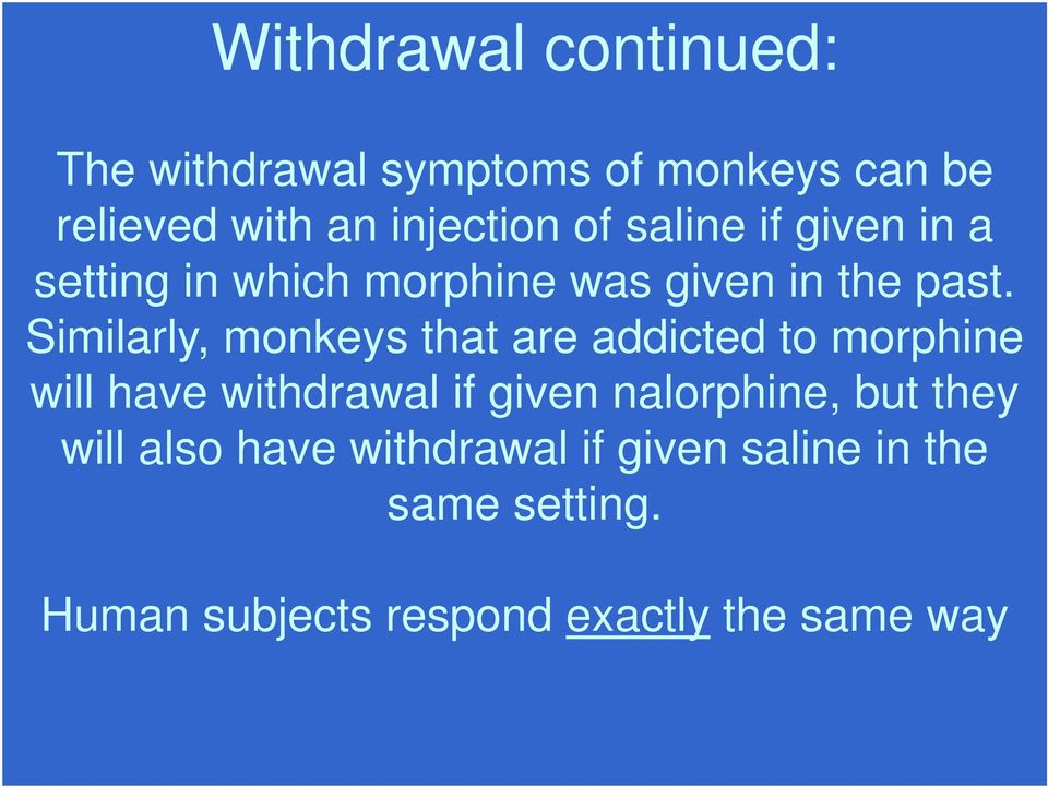 Similarly, monkeys that are addicted to morphine will have withdrawal if given nalorphine,