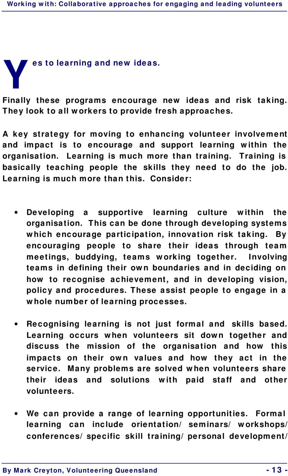 Training is basically teaching people the skills they need to do the job. Learning is much more than this. Consider: Developing a supportive learning culture within the organisation.