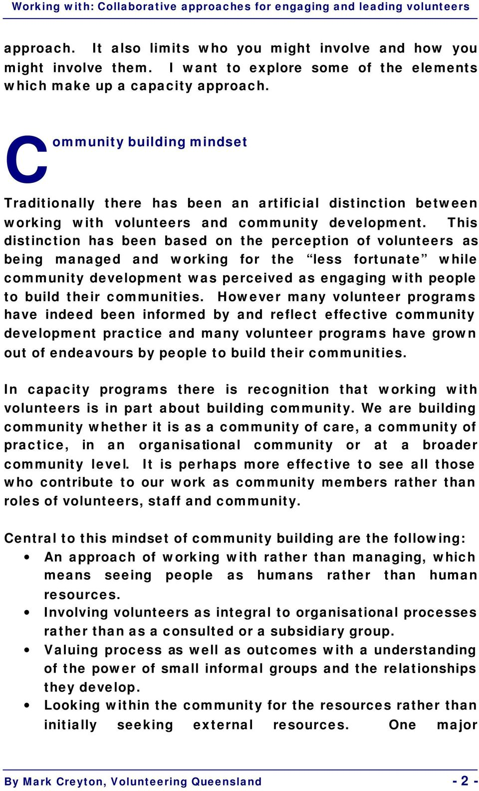 This distinction has been based on the perception of volunteers as being managed and working for the less fortunate while community development was perceived as engaging with people to build their