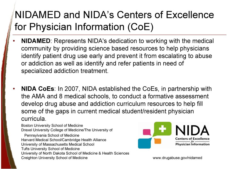 NIDA CoEs: In 2007, NIDA established the CoEs, in partnership with the AMA and 8 medical schools, to conduct a formative assessment develop drug abuse and addiction curriculum resources to help fill