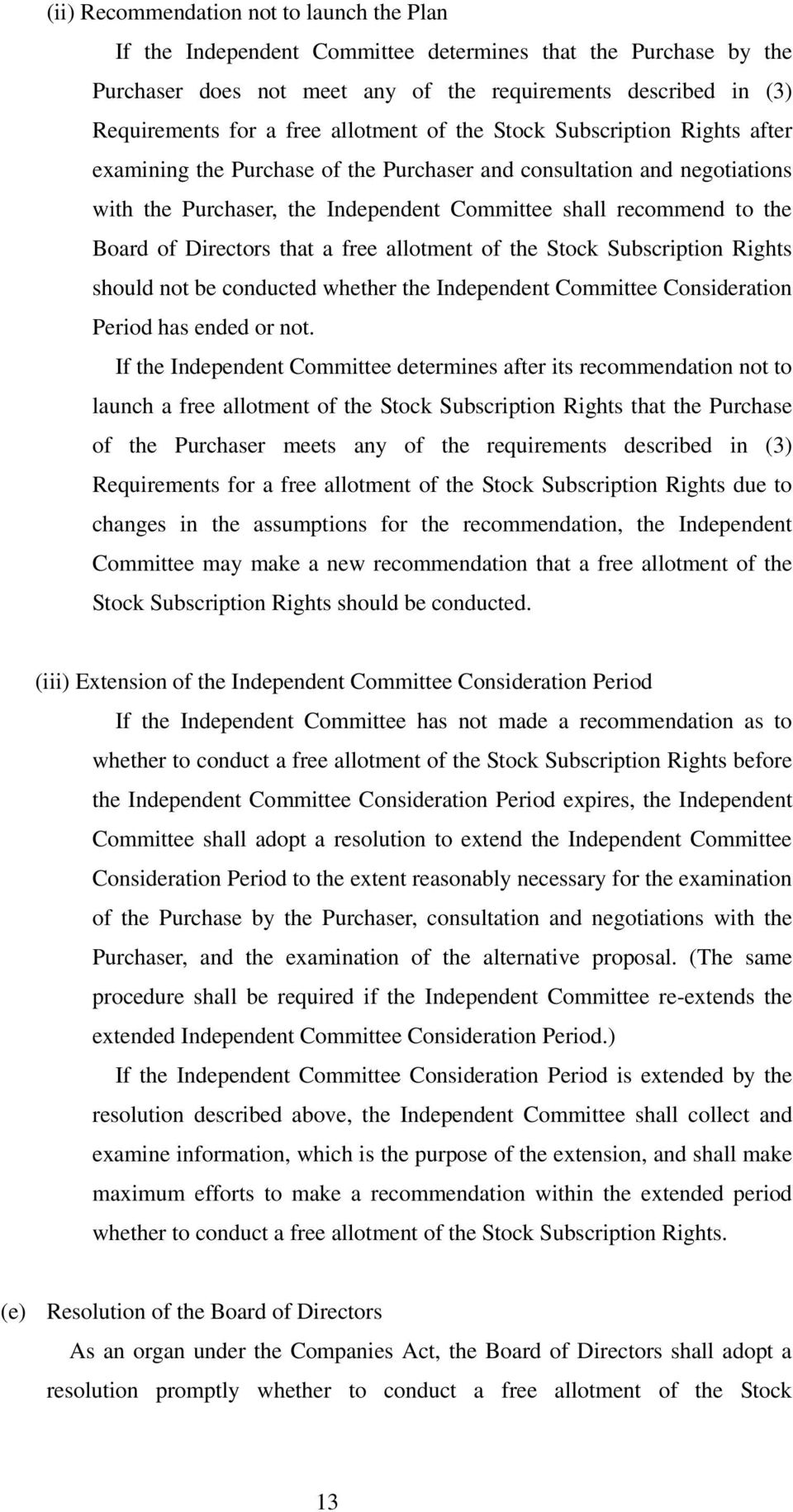 of Directors that a free allotment of the Stock Subscription Rights should not be conducted whether the Independent Committee Consideration Period has ended or not.