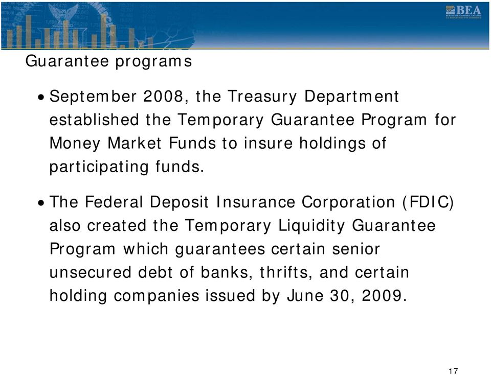 The Federal Deposit Insurance Corporation (FDIC) also created the Temporary Liquidity Guarantee