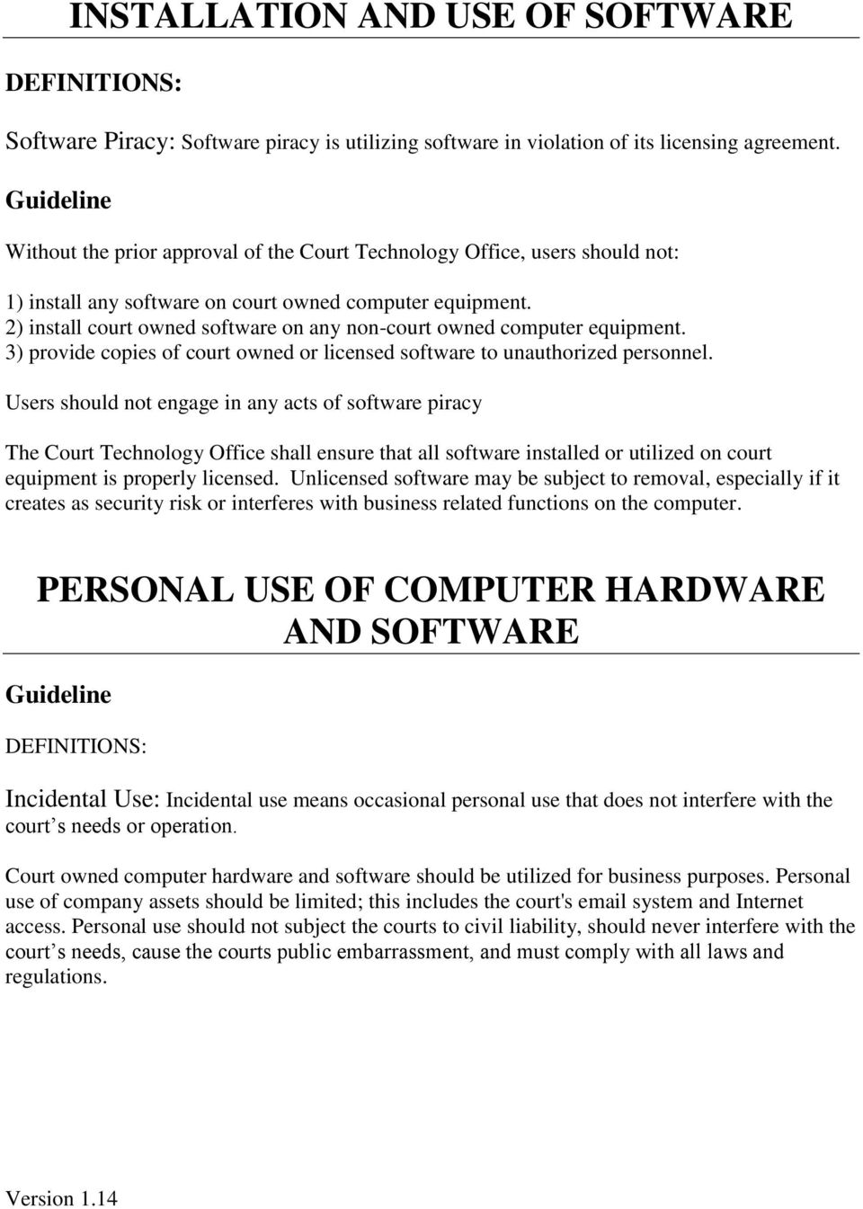 2) install court owned software on any non-court owned computer equipment. 3) provide copies of court owned or licensed software to unauthorized personnel.