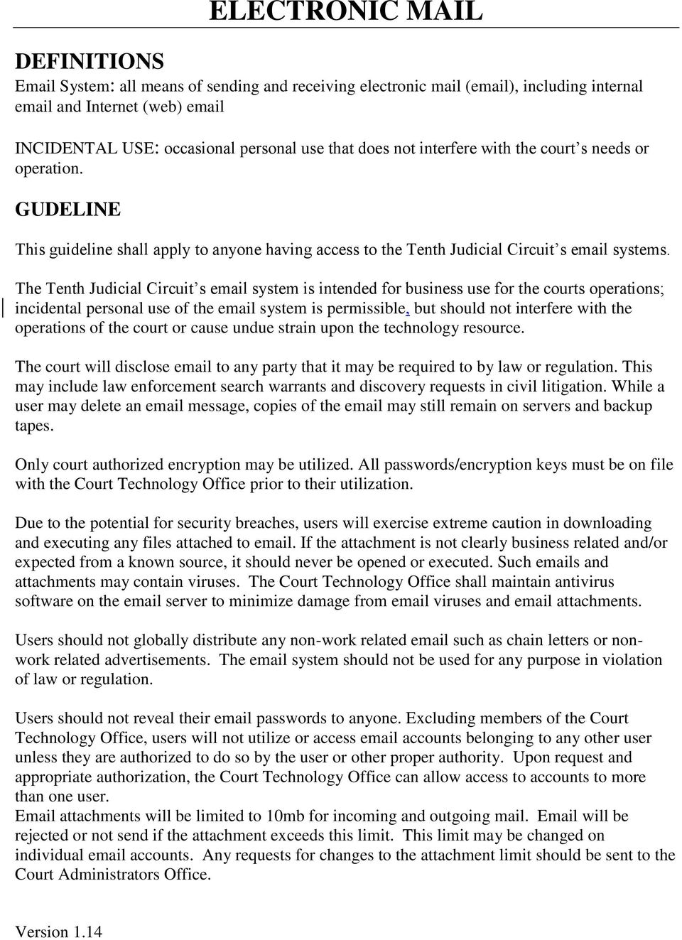 The Tenth Judicial Circuit s email system is intended for business use for the courts operations; incidental personal use of the email system is permissible, but should not interfere with the