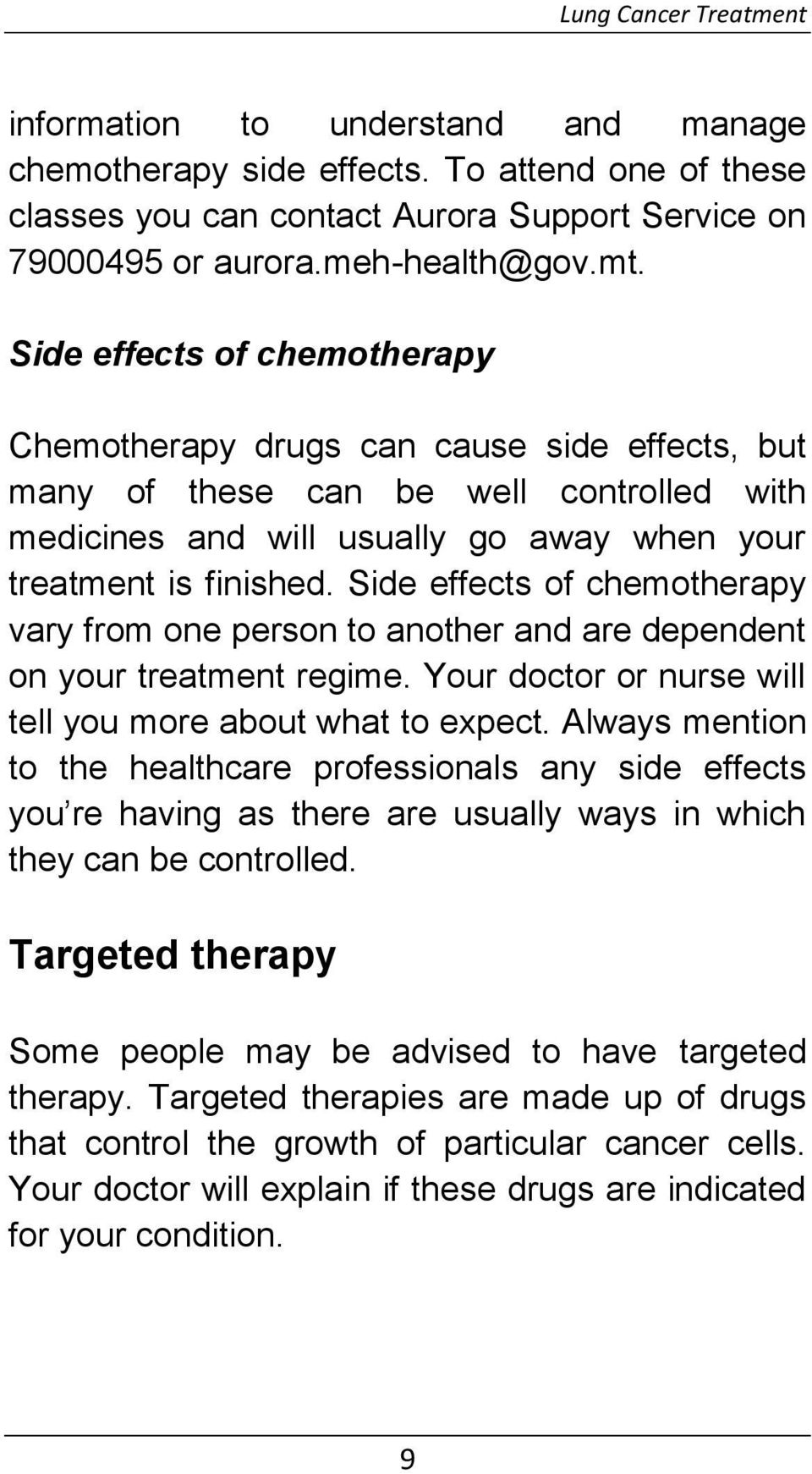 Side effects of chemotherapy vary from one person to another and are dependent on your treatment regime. Your doctor or nurse will tell you more about what to expect.