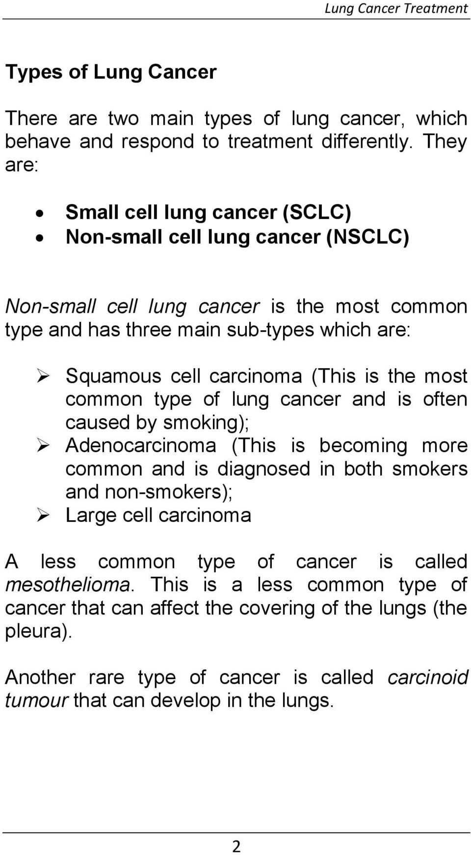 carcinoma (This is the most common type of lung cancer and is often caused by smoking); Adenocarcinoma (This is becoming more common and is diagnosed in both smokers and