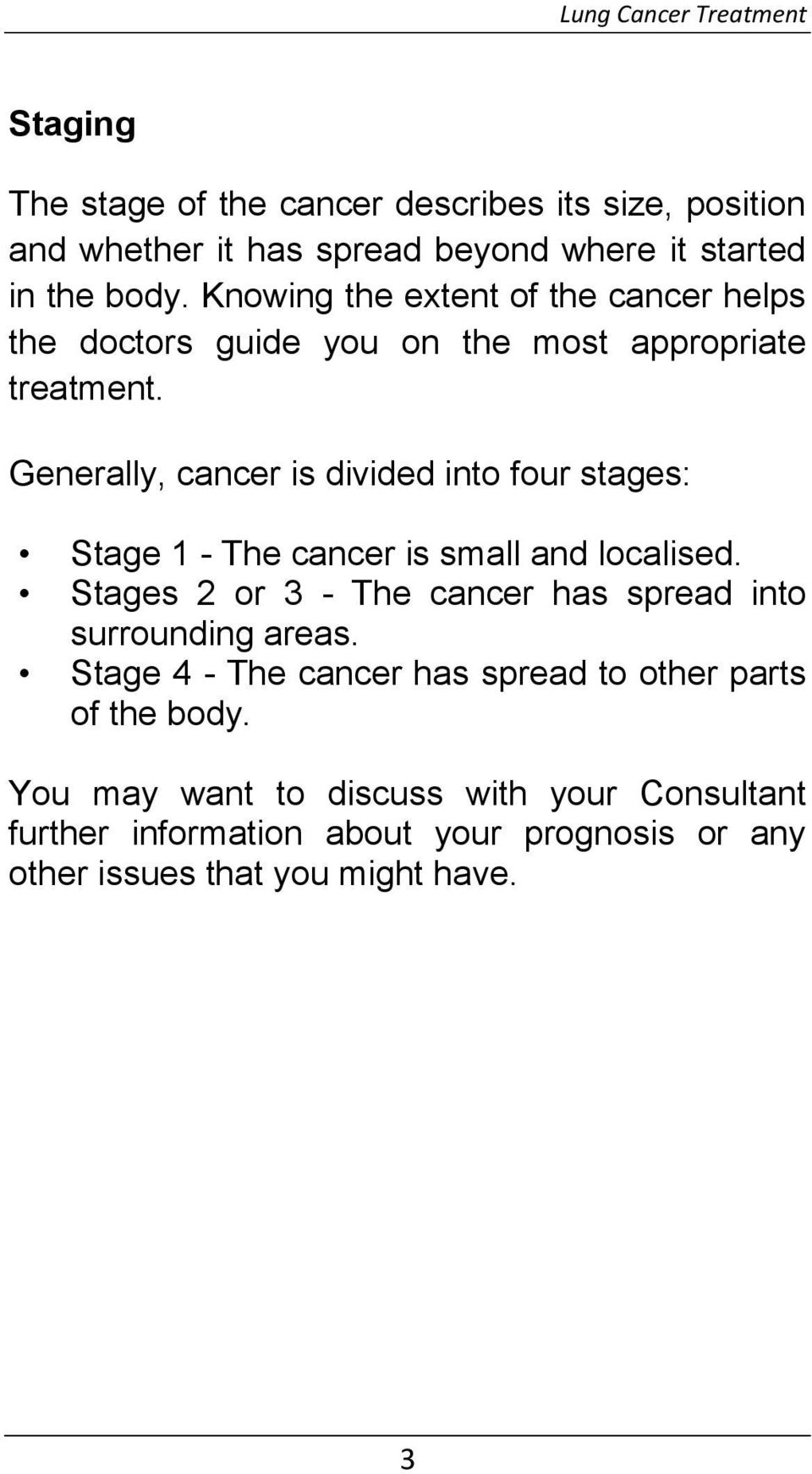 Generally, cancer is divided into four stages: Stage 1 - The cancer is small and localised.